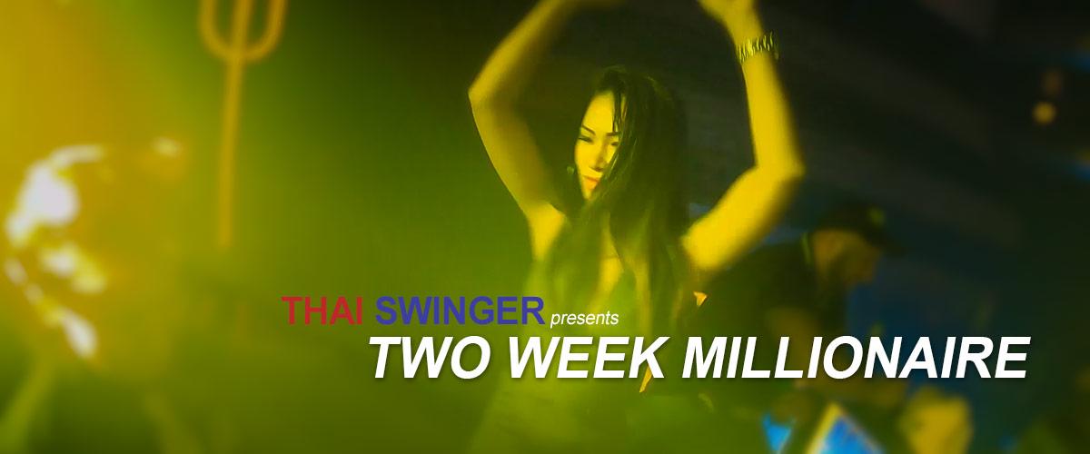 Thai Swinger presents TWO WEEK MILLIONAIRE